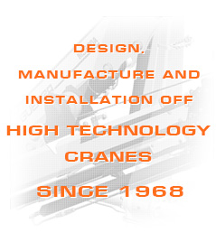 Design, manufacture and installation of high tecnology cranes since 1968